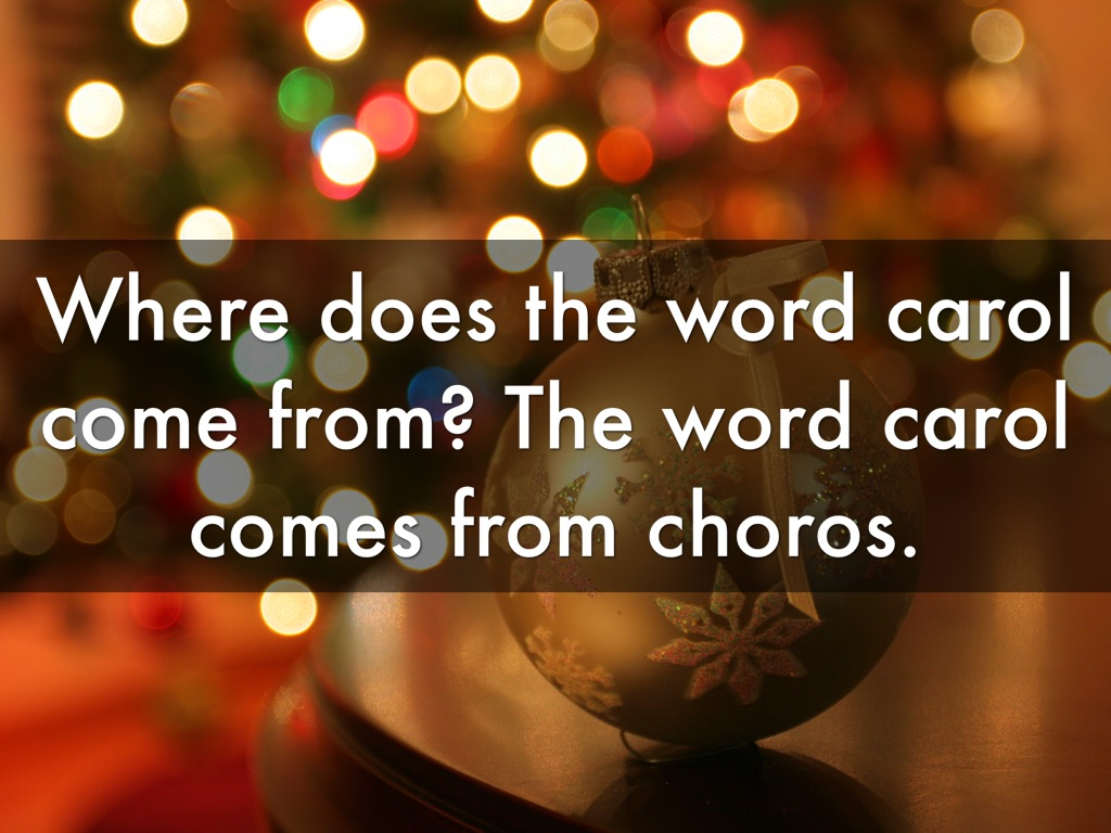 where does the word carol come from the word carol comes from choros - Where Does Christmas Come From