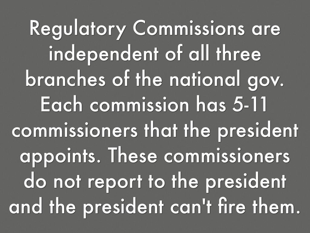 independent regulatory commissions 33 independent regulatory commissions have all but one of these special characteristics a they do not report directly to the president b they perform legislative functions.