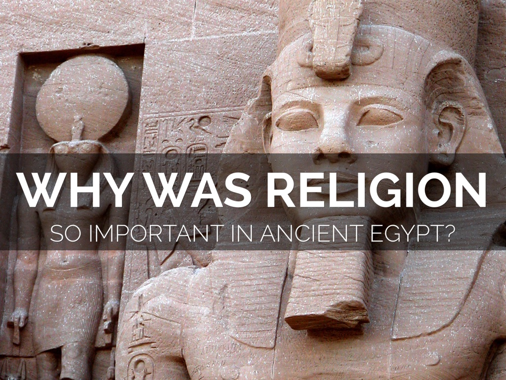 Why Was Religion So Important To Ancient Egyptian
