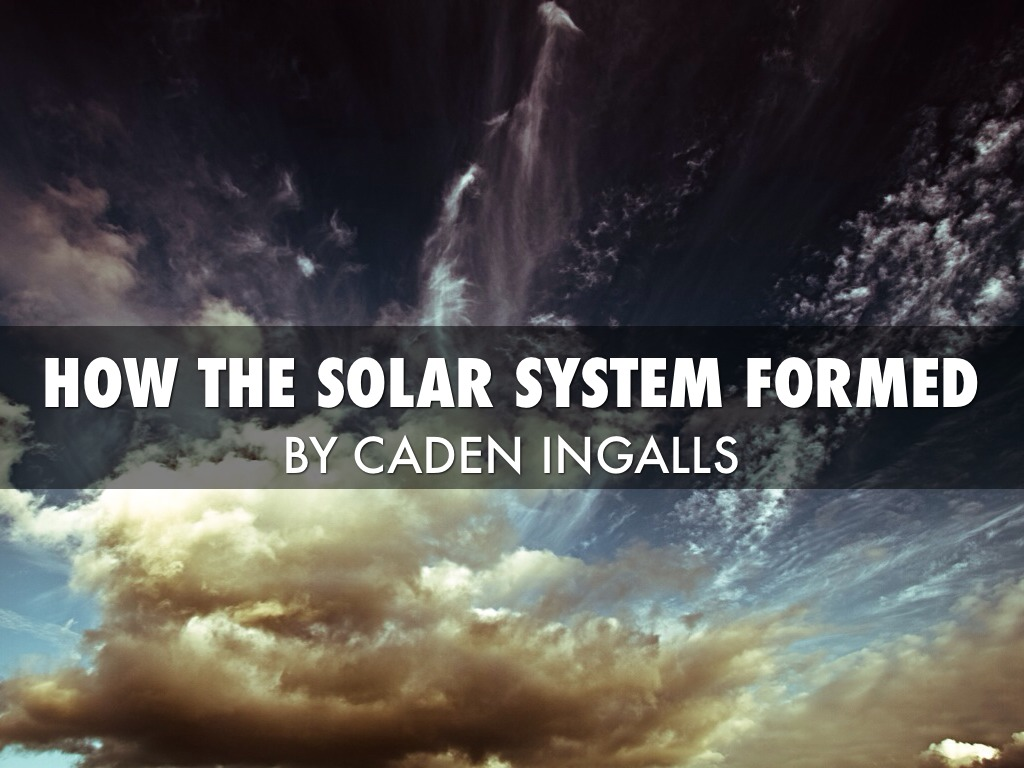How The Solar System Formed by Caden Ingalls