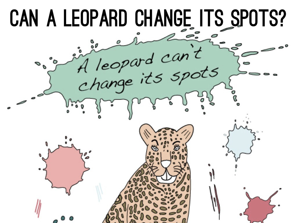the leopard cannot change its spots The leopard cannot change its spots definition at dictionarycom, a free online dictionary with pronunciation, synonyms and translation look it up now.