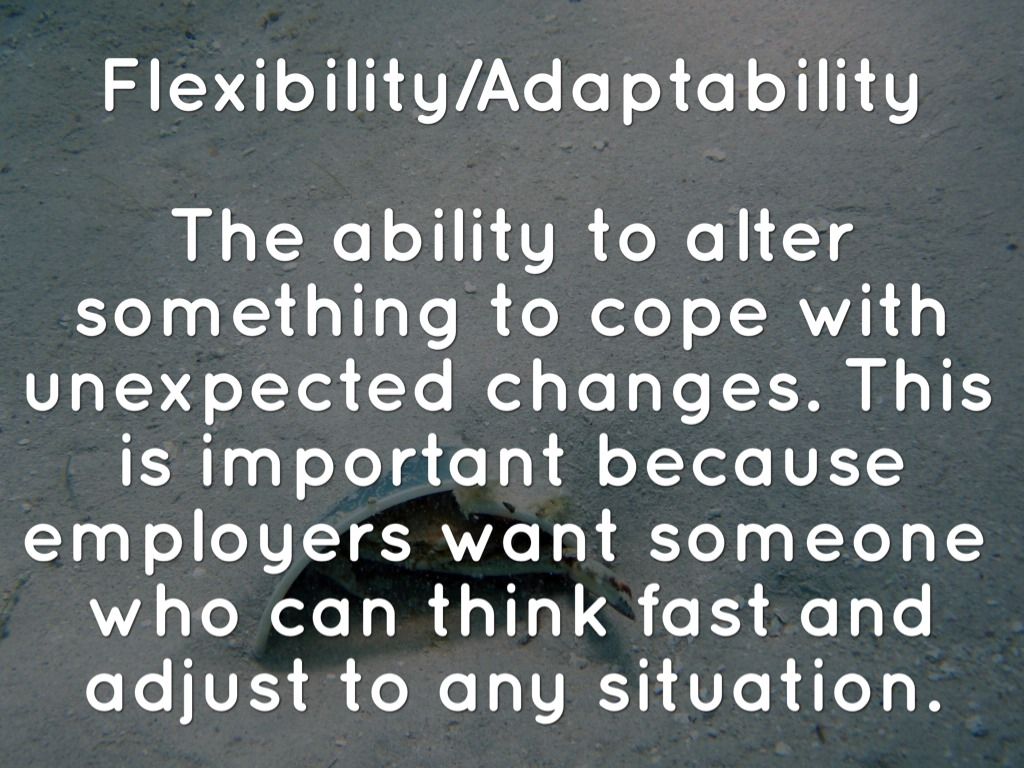 flexibilty and adaptability to change 4 ways to help your team adapt to change the dynamics of each situation and defer to the best-suited team member that determined team flexibility.