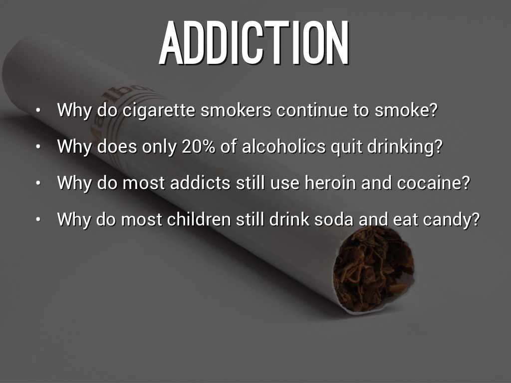 why do people smoke cigarettes I don't personally smoke but theres a drug in the cigarette thats called nicotine that according to the american heart association, the nicotine addiction has historically been one of the hardest addictions to break.