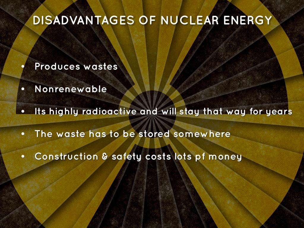 disadvantages of nuclear power Advantages and disadvantages of joining the international nuclear liability  all  nuclear power plants are located in states which are contracting parties to one.