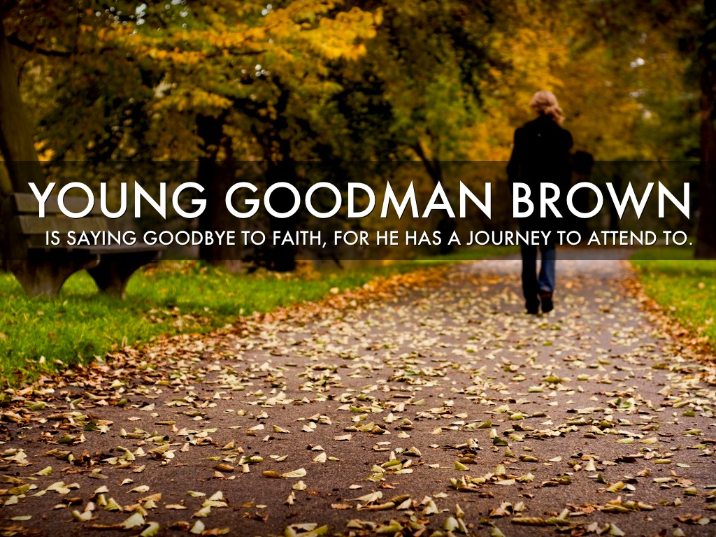 symbolism in nathaniel hawthornes young goodman brown Irony in young goodman brown introduction nathaniel hawthorne, well known for his attacks on outlandish puritan ideology in the scarlet letter, has always incorporated some aspect of his life and beliefs into his works.