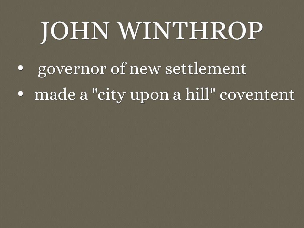 john winthrops city upon a hill essay Free essay: the city upon the hill john winthrop founded the colony of massachusetts bay in 1630, where he was the first governor of the colony, a position.
