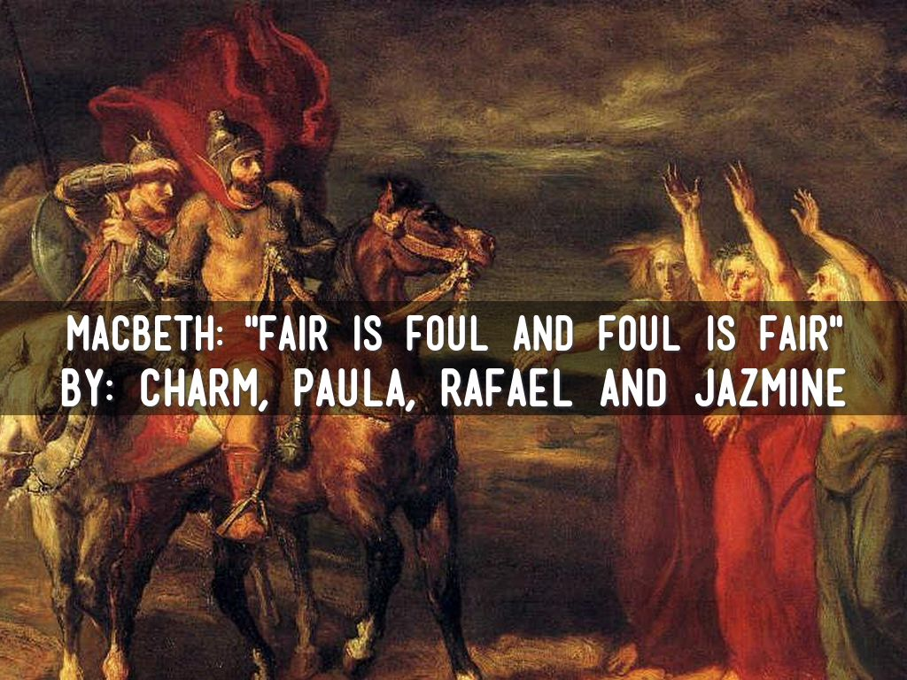 fair is foul and foul is fair 2 essay Essay editing services  they say that they will meet macbeth when the battle's lost and won and when fair is foul and foul is fair (10) act 1, scene 2.