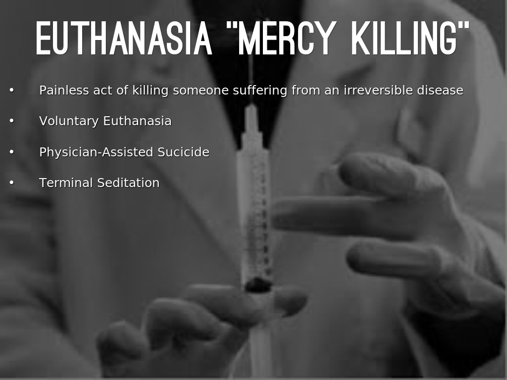 euthanasia mercy or crime Euthanasia mercy murder terri schiavo feeding tube million dollar baby sea inside right-to-die ethics bioethics terri schiavo's name has been immortalized as her case, which has dragged on through an odyssey of court-ordered terminations and legal stays, finally climaxed in her death ( click for background and timeline , then use back button.