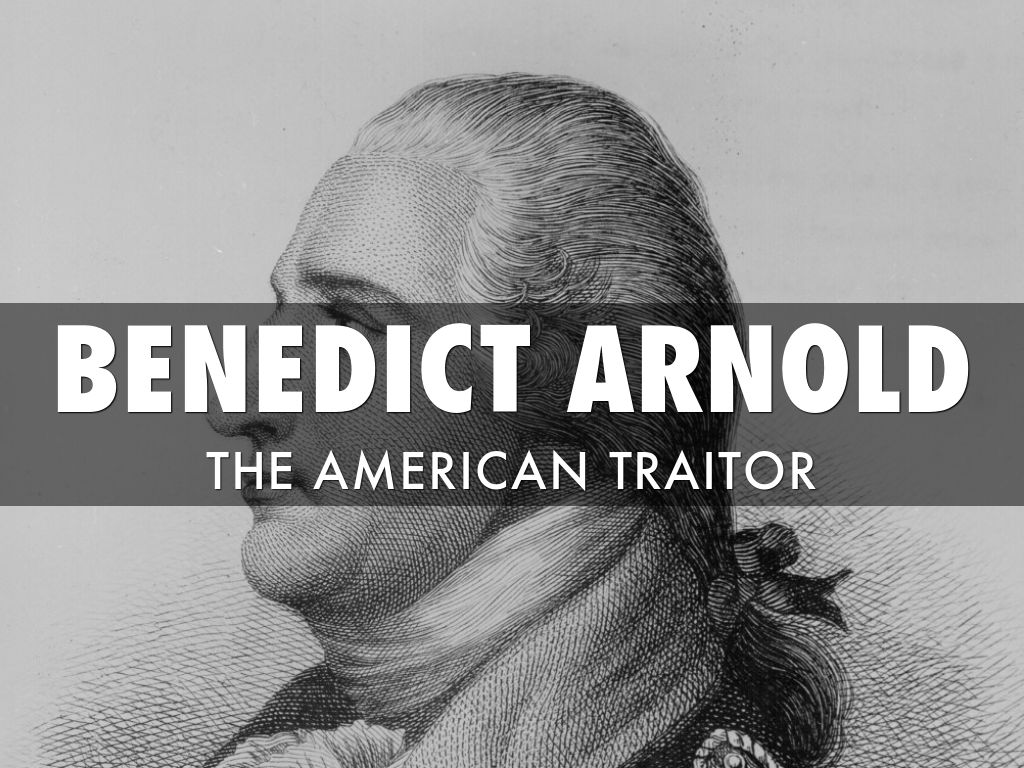 benedict arnold marked as a traitor essay To trap benedict arnold washington authorized a series of secret plans to capture the traitor when arnold led a british arnold knew that he was a marked.