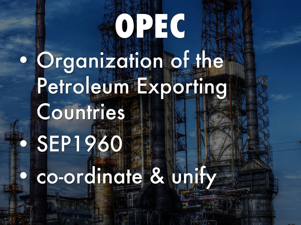 organization of petroleum exporting countries essay Need writing essay about organization of the petroleum exporting countries order your excellent college paper and have a+ grades or get access to database of 21 organization of the petroleum exporting countries essays samples.