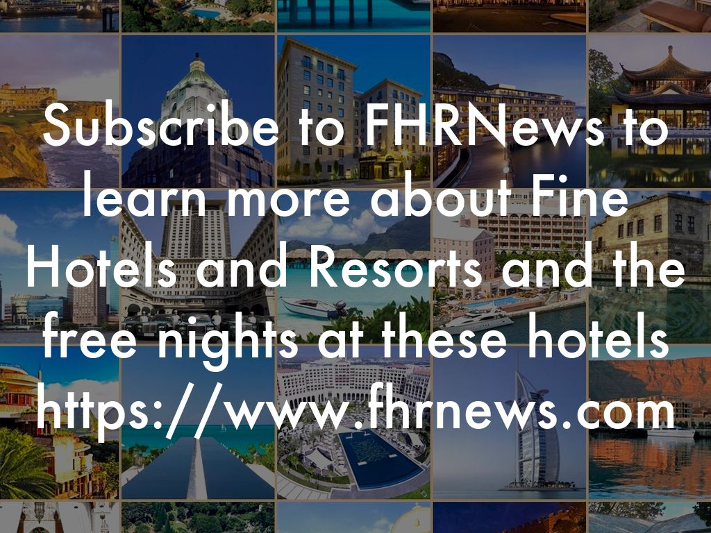 Subscribe to fhrnews to learn more about fine hotels and resorts and the free nights at these hotels https www fhrnews com