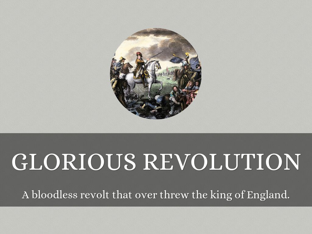a flashback of the glorious revolution bloodless revolution The glorious revolution glorious revolution, also called revolution of 1688, or bloodless revolution , in english history, the events of 1688–89 that resulted in the deposition of james ii and the accession of his daughter mary ii and her husband, william iii, prince of.