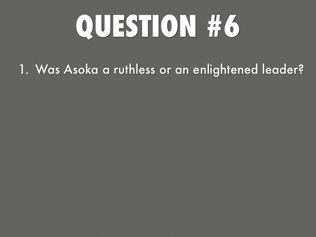 asoka ruthless conqueror or enlightened ruler essay Asoka ruthless conqueror or enlightened rulerpdf free download here december 2011 volume 4, issue 3 the shield asoka ruthless conqueror or enlightened ruler.