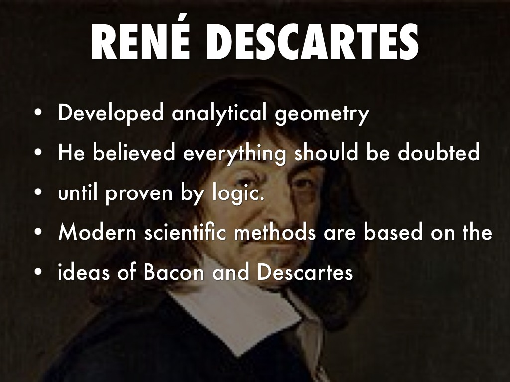 scientific inquiry of bacon and descartes Bacon's scientific secularism although both bacon and descartes rejected the epistemological skepticism of is useful both as a spur to inquiry and as an.