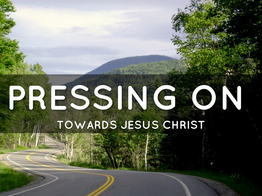 Pressing On Towards Jesus Christ