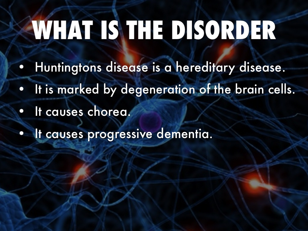 a research on huntington disease a hereditary degenerative brain disease Huntington's disease: a devastating, hereditary, degenerative brain disorder for which there is, at present, no cure and only one fda-approved treatment (xenazine) for a symptom of hd hd slowly diminishes the affected individual's ability to.