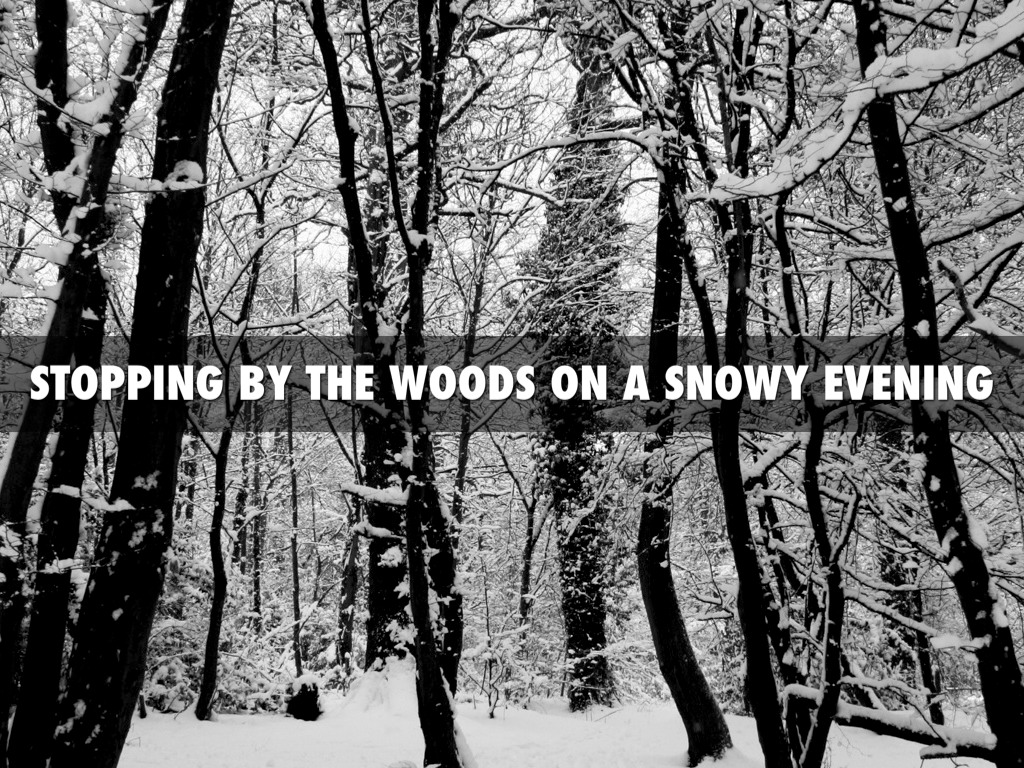 stopping by the woods on a Stopping by woods on a snowy evening by robert frost whose woods these  are i think i know his house is in the village though he will not see me stopping.
