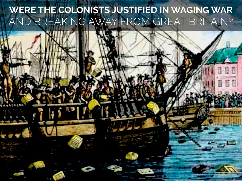 were the colonist justified in waging war and breaking away from britain
