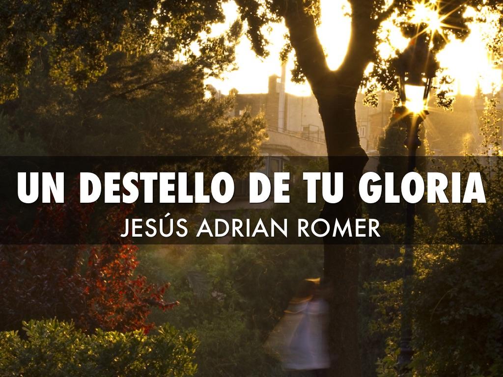 UN DESTELLO DE TU GLORIA JESS ADRIAN ROMER