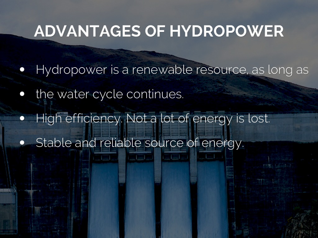 advantages of hydropower Both hydropower and solar power are energy sources that do not consume limited resources but instead take advantage of renewable ones -- water for hydropower and the sun for solar power -- using .