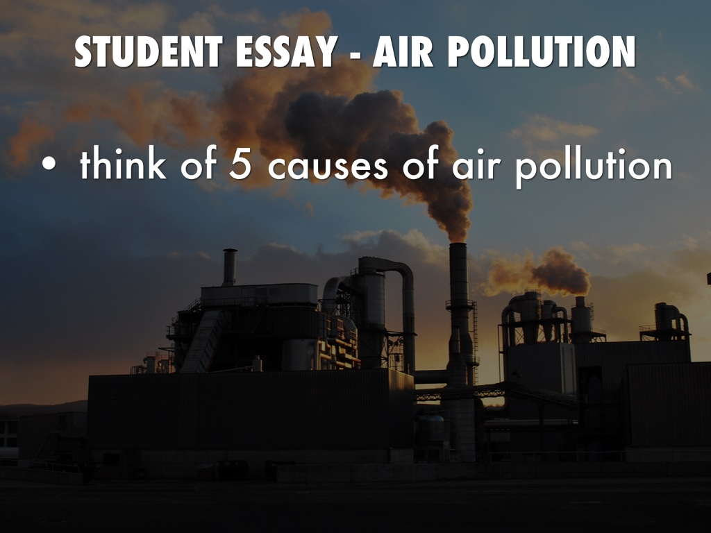 air pollution student essay Free coursework on air pollution from essayukcom, the uk essays company for essay, dissertation and coursework writing.