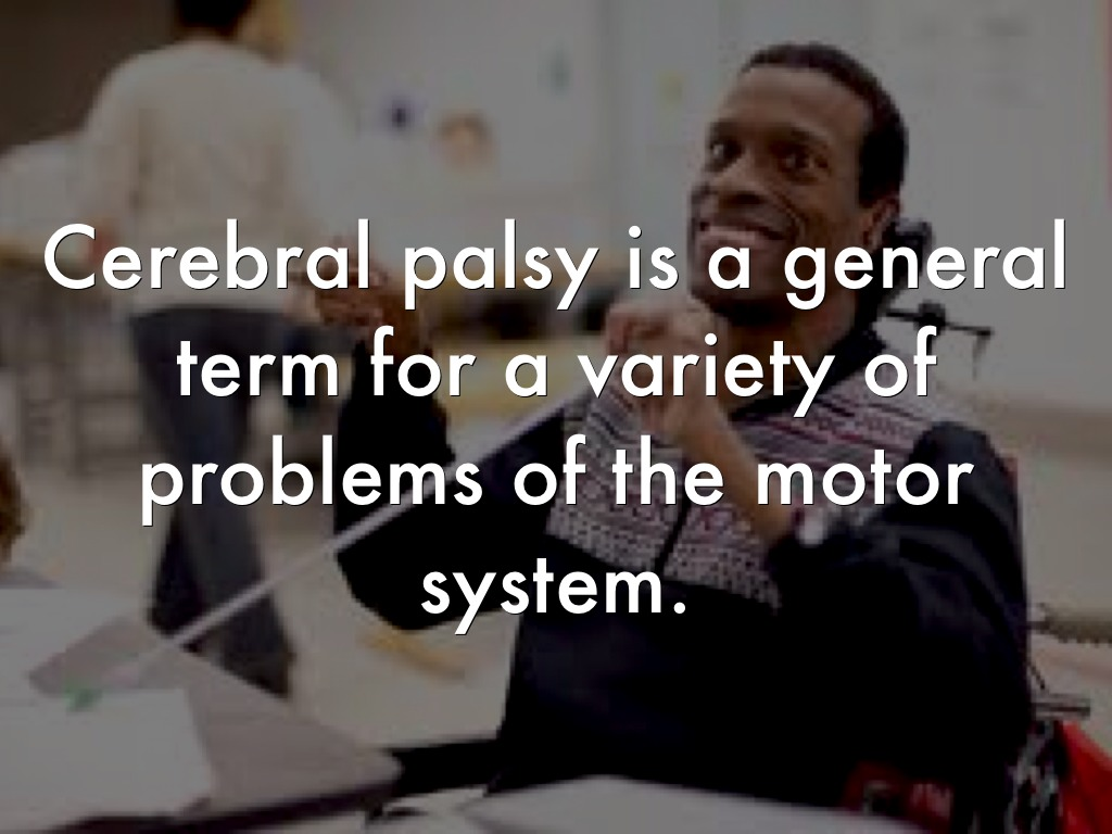 speech outline on cerebral palsy Cerebral palsy is a permanent, non-progressive condition caused by damage to  the developing brain, either during pregnancy or shortly after.