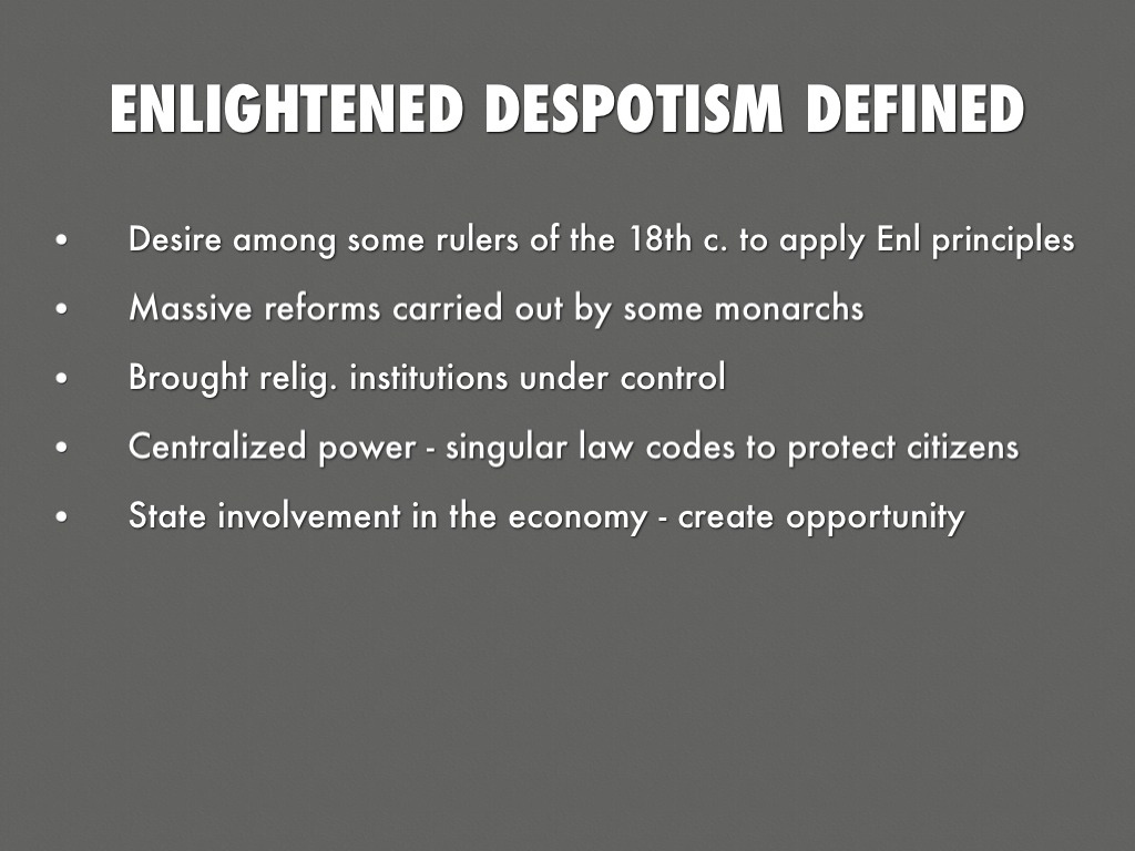 enlightened despotism Enlightened despots, enlightened absolutism is the theme of an essay by  frederick the great,, is a form of absolute monarchy or despotism.
