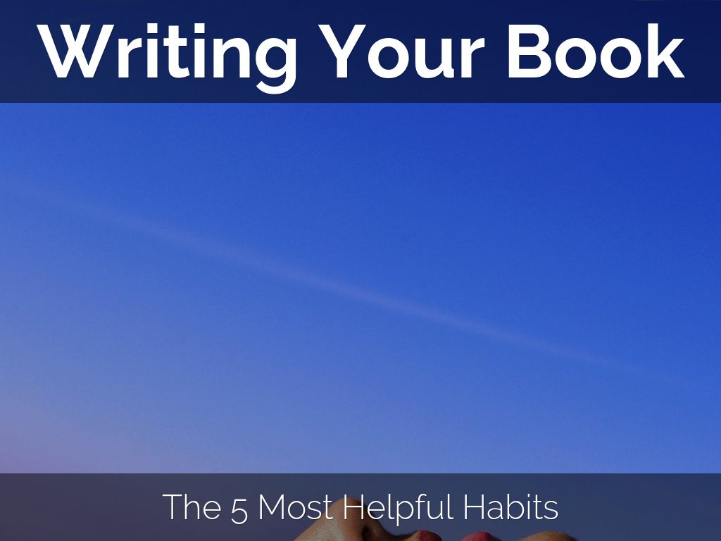 Copia di Writing Your Book: The 5 Most Helpful Habits