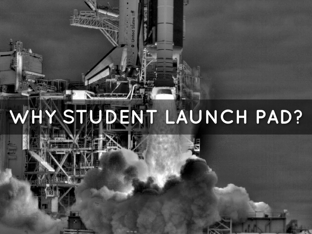 Why Student Launch Pad?