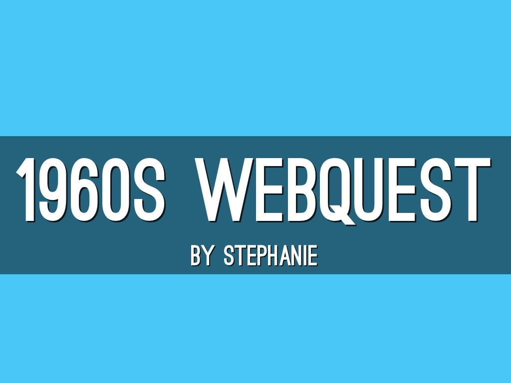 1960s webquest The outsiders webquest welcome to the 1960s mroth, taylor  what was  going on in the world in the 1960s more specifically, what was going on in the.