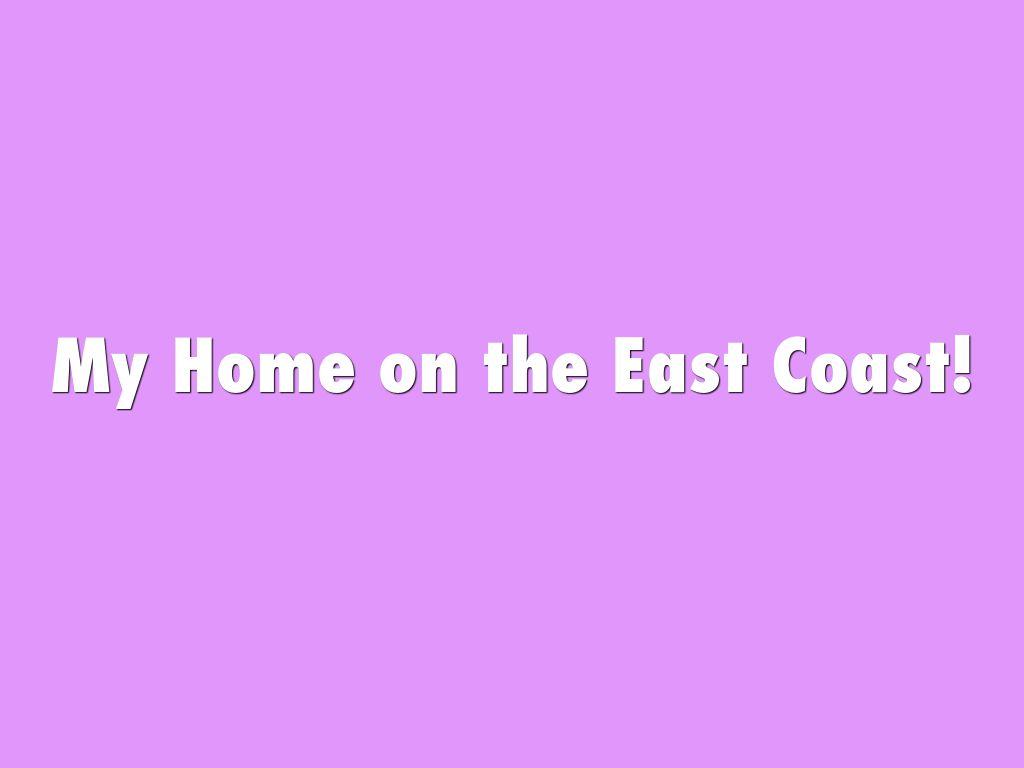 My Home on the East Coast!