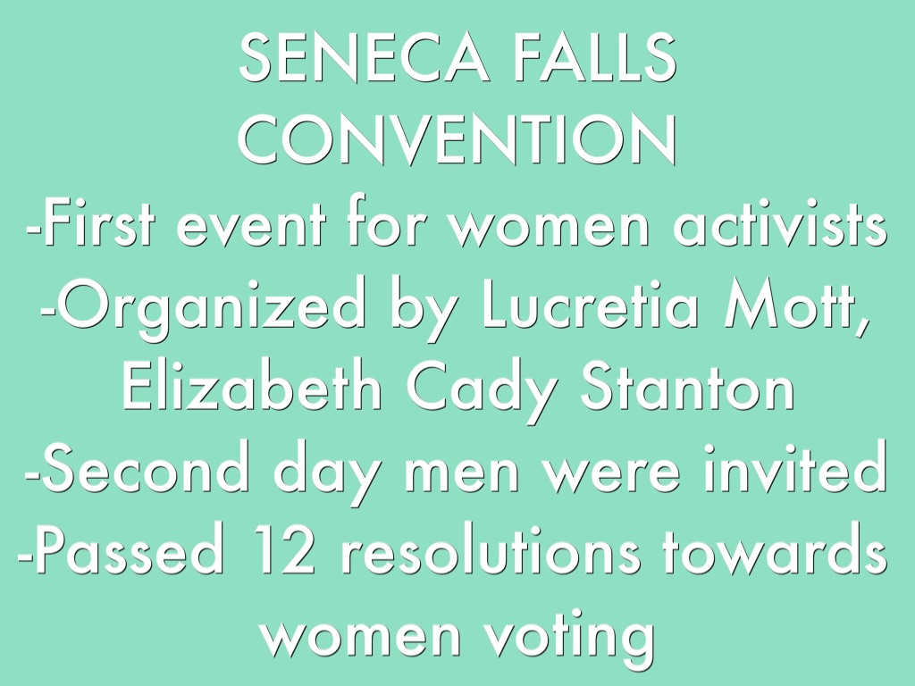 """the seneca fall s convention Standing at the opening of the world's first women's rights convention, at the front of the wesleyan chapel in seneca falls, new york, on july 19, 1848, the convention's main organizer elizabeth cady stanton declared that the time had come for public action, to inaugurate, as she later recalled, """"the greatest rebellion the world has."""