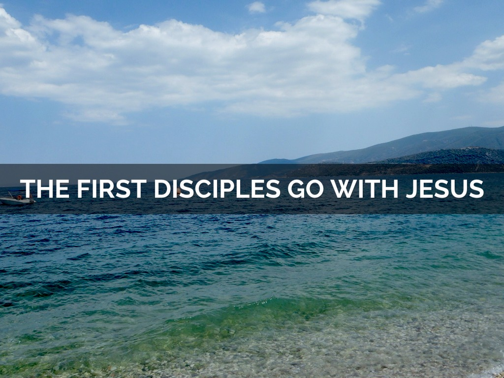 The First Disciples Go with Jesus