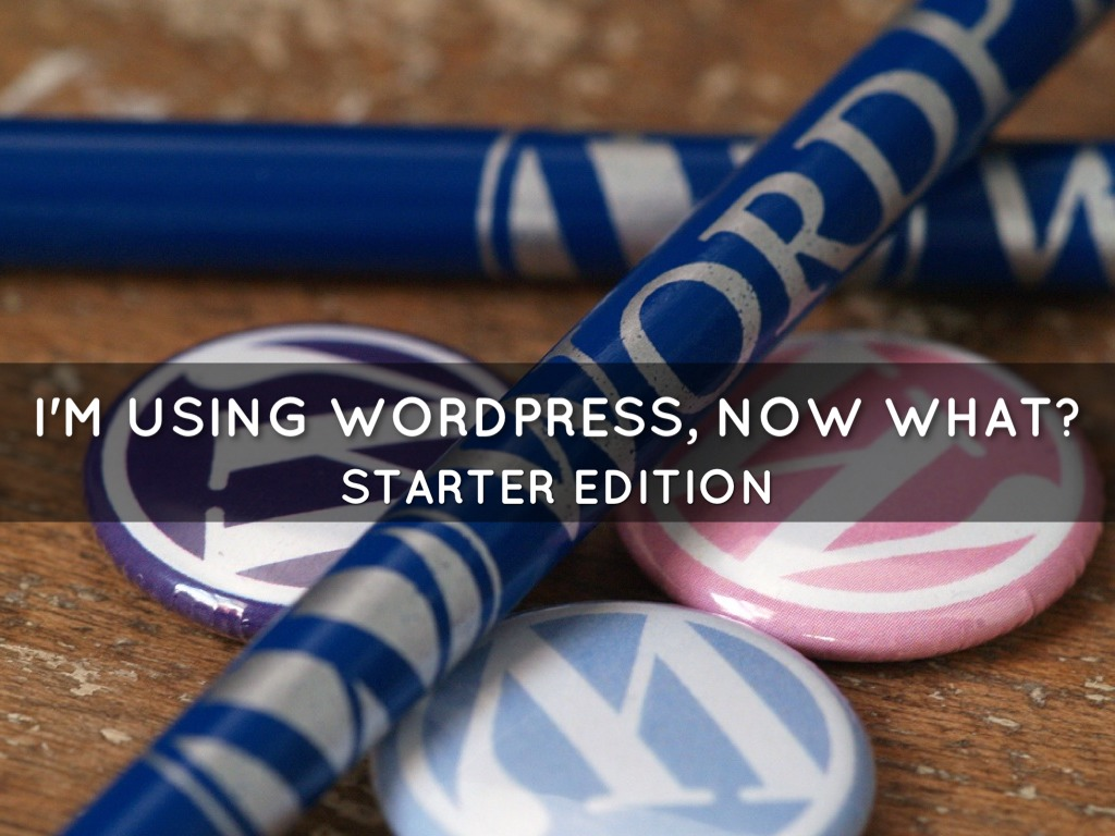 I'm Using WordPress, Now What? Starter Edition