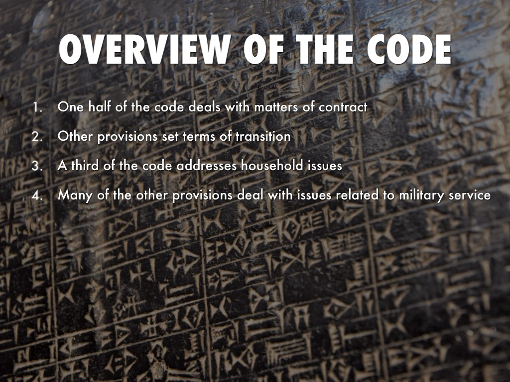 the code hammurabi The code of hammurabi is often cited as the oldest written laws on record, but they were predated by at least two other ancient codes of conduct from the middle east the earliest, created by the sumerian ruler ur-nammu of the city of ur, dates all the way back to the 21st century bc, and evidence.