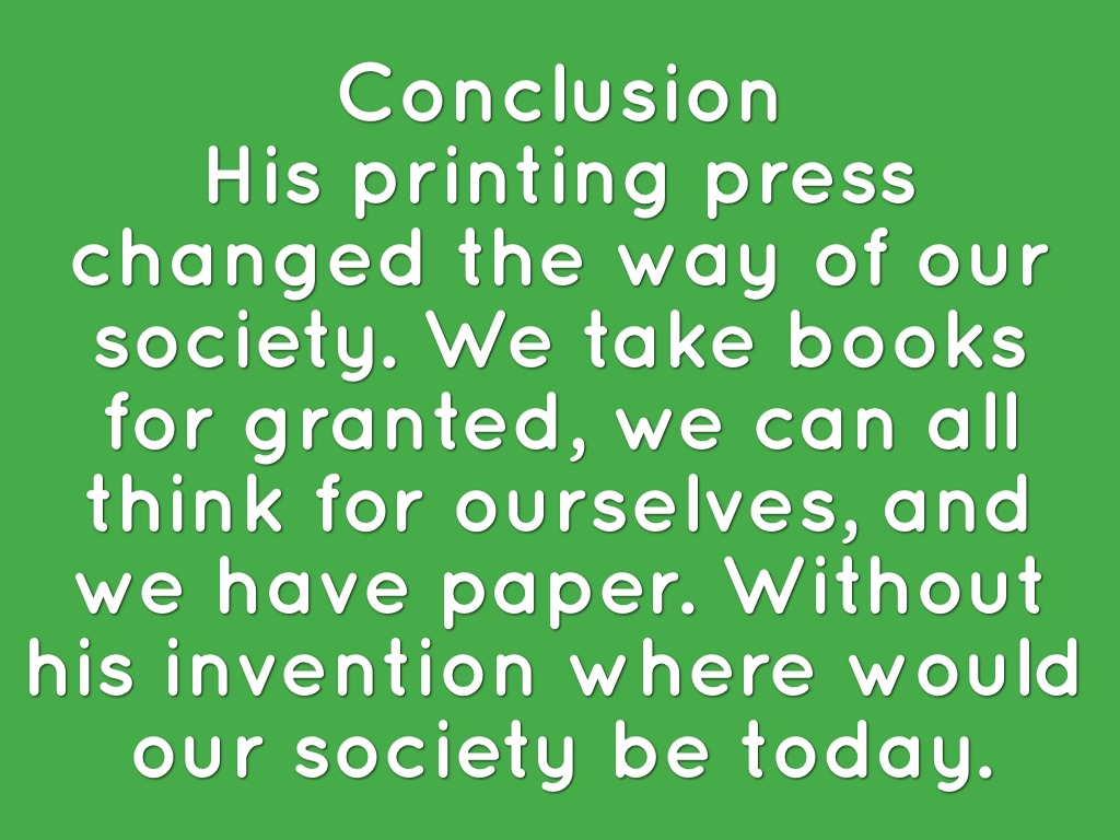 """printing press essay conclusion 4 the introduction to the american edition of luther's works states that the series is """"a selection of works that have proved their importance for the faith, life, and history of the christian church"""" 5 the power of the printing press was so immense that luther himself did not expect the response that was received, """"i was not pleased."""