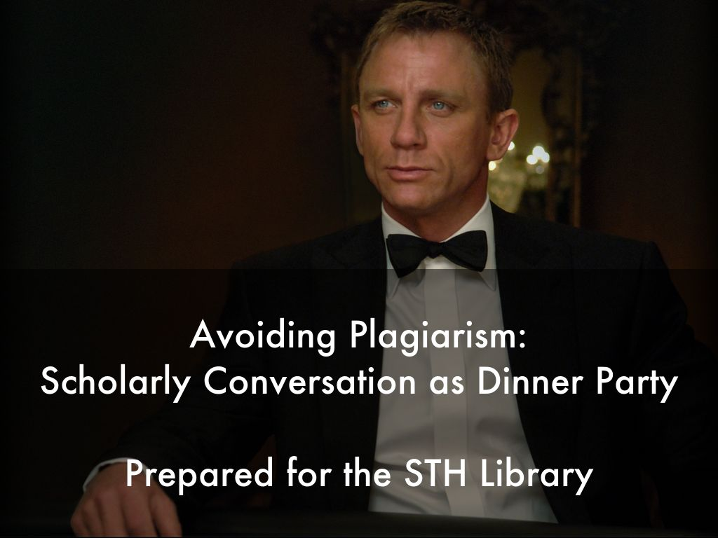 Avoiding Plagiarism: Scholarly Conversation as Dinner Party  Prepared for the STH Library