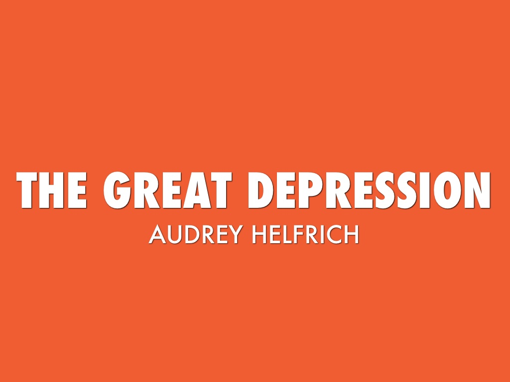 great depression by audrey helfrich presentation outline