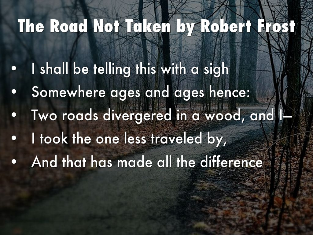 paraphrased the road nto taken by robert frost The road not taken - two roads robert frost was an author of searching and often dark meditations on universal.