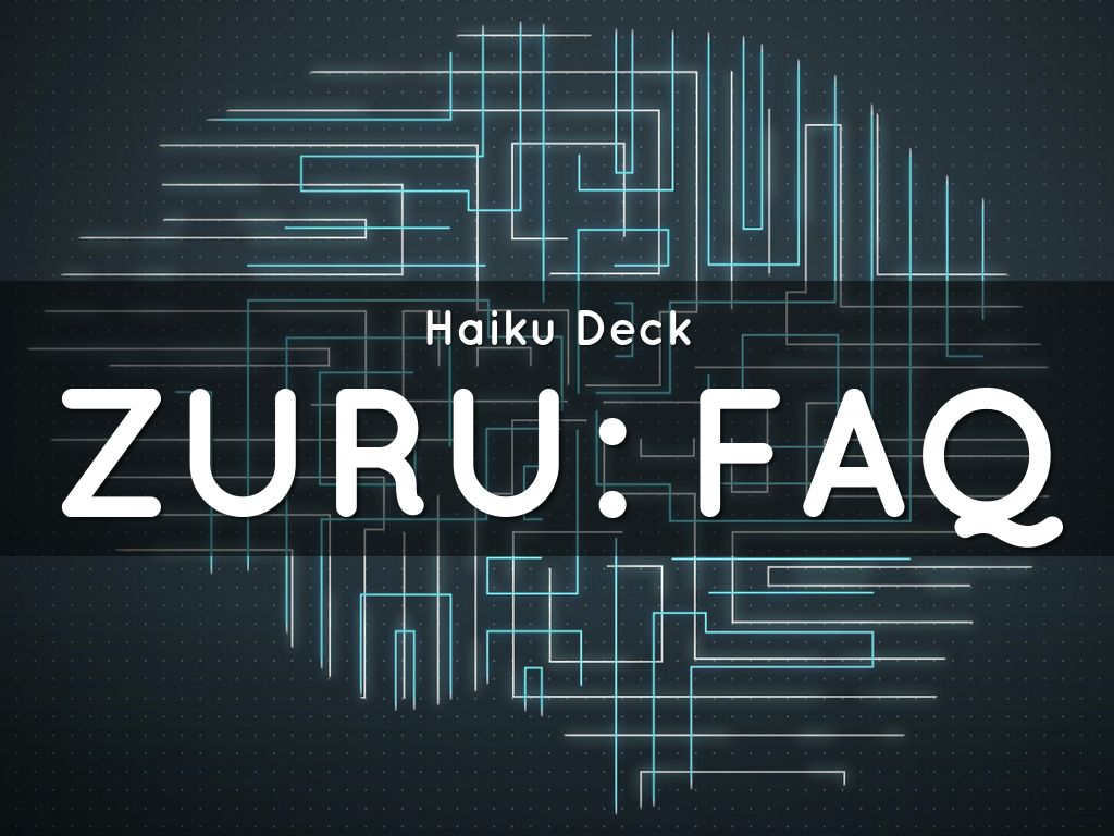 Haiku Deck Zuru FAQ