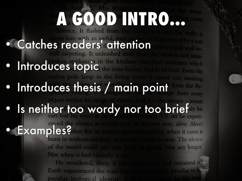 good intro and thesis A thesis statement can be very helpful in constructing the outline of your essay also a good outline is an important element in writing a good paper.