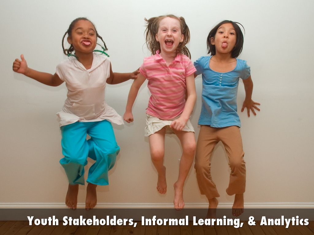 Copy of Youth Stakeholders, Informal Learning, & Analytics