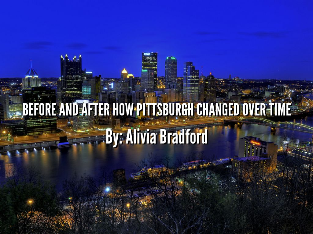 before and after how pittsburgh changed over time by. Black Bedroom Furniture Sets. Home Design Ideas