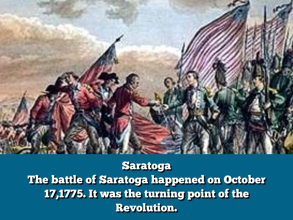 saratoga the battle of saratoga happened on october 171775 it was the turning point of the revolution