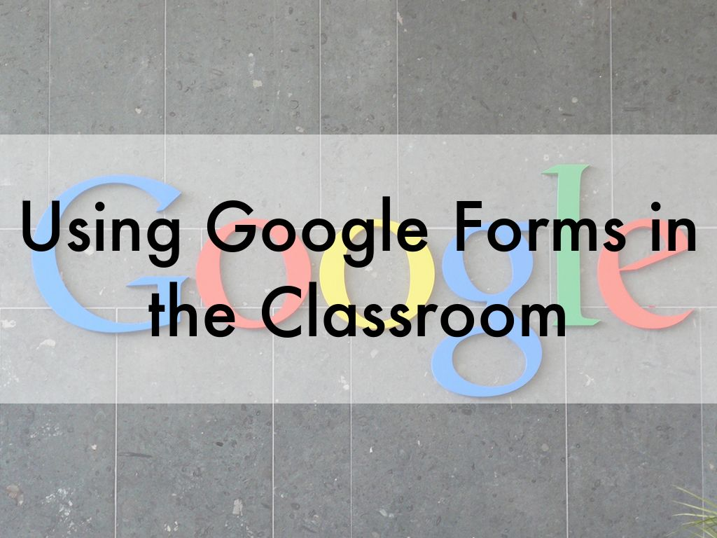 Using Google Forms in the Classroom by alexa_joyce