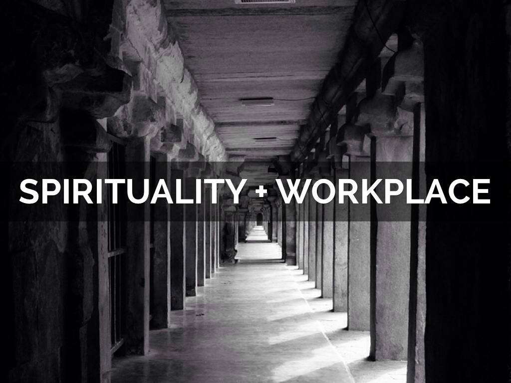 workplace spirituality Today's world breaks us each into parts one part is our life on the job here's how to best bring the spirituality of your whole life into your workplace.
