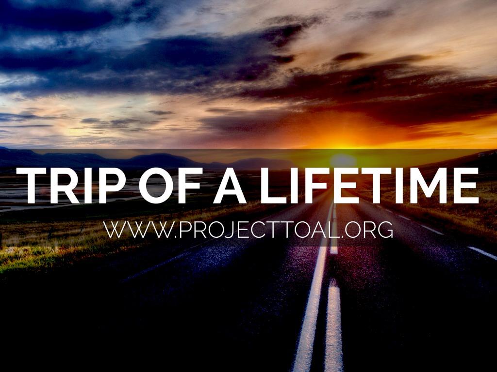 Trip Of A Lifetime (TEP )