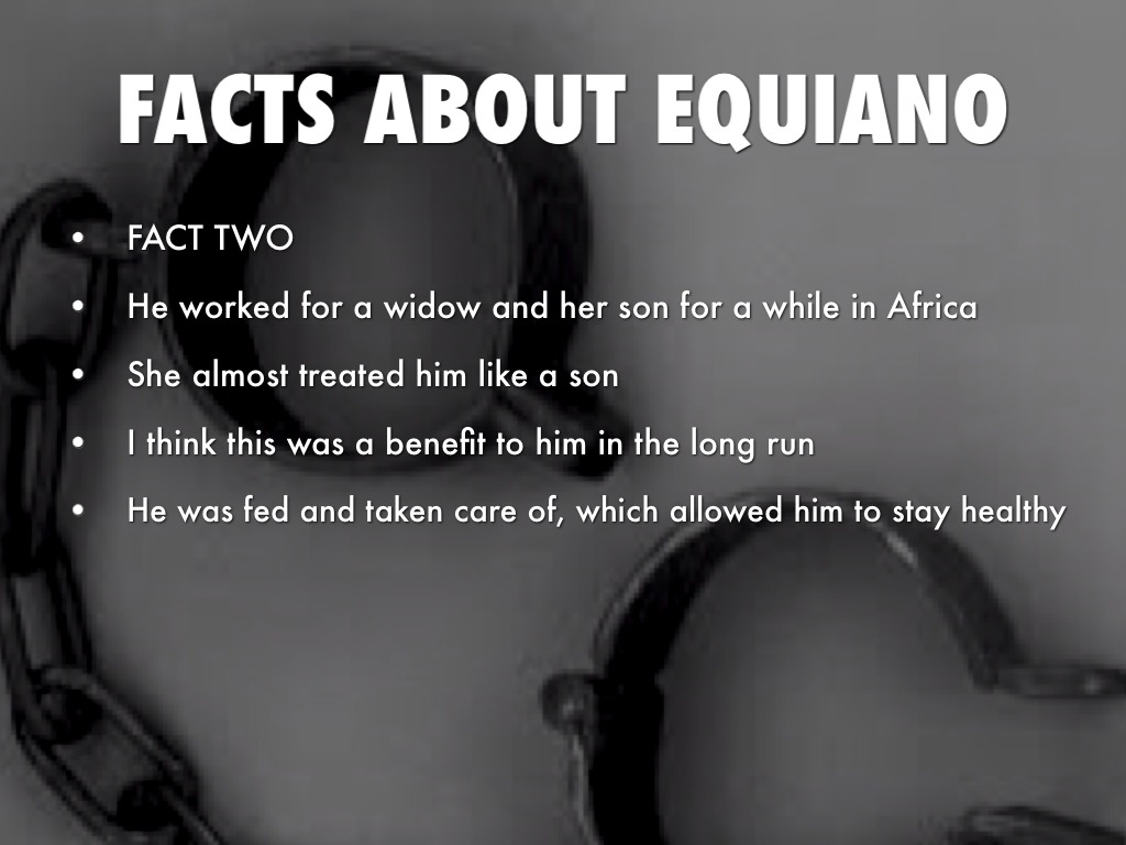four specific facts regarding olaudah equiano Start studying english 11 in the interesting narrative of the life of olaudah equiano, why when laborers worked at a trade or possessed a specific.
