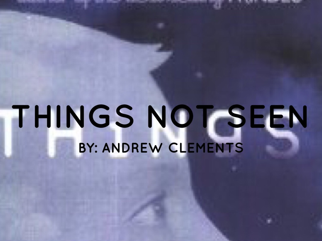things not seen Written by andrew clements, narrated by daniel passer download the app and start listening to things not seen today - free with a 30 day trial keep your audiobook forever, even if you cancel don't love a book swap it for free, anytime.