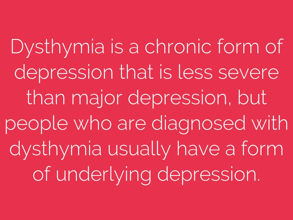 the treatment of dysthymia a type of mild depression Dear doctor k: my doctor says i suffer from dysthymia a friend says this is just a nice word for depression what is dysthymia.